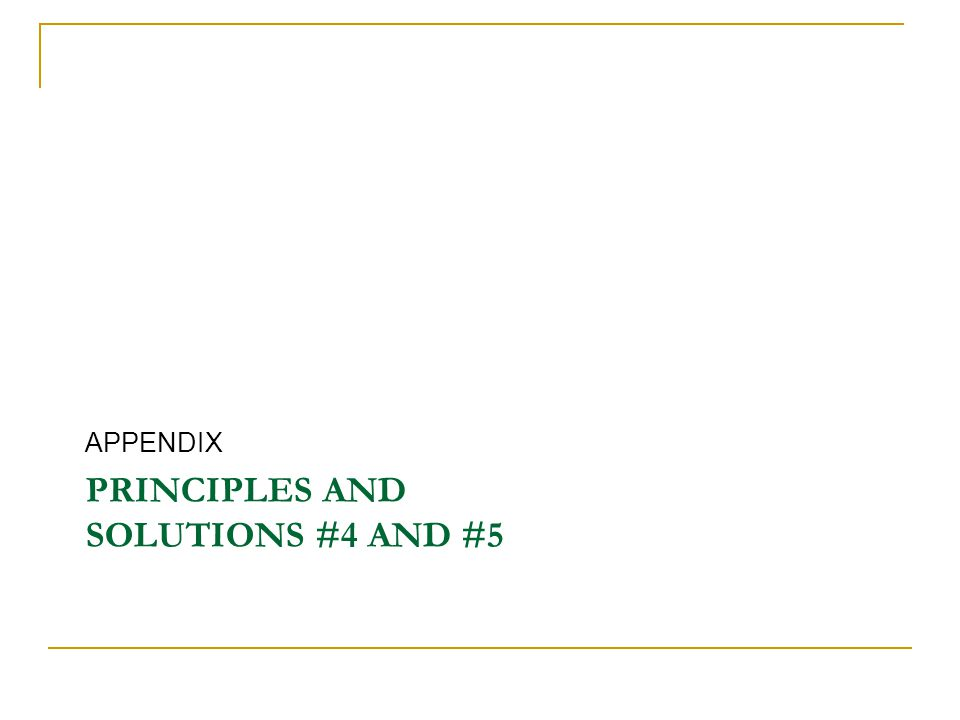 PRINCIPLES AND SOLUTIONS #4 AND #5 APPENDIX