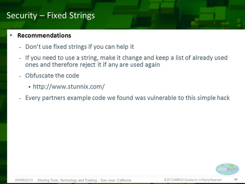 © 2013 WWRUG Canada Inc. All Rights Reserved 28 Security – Fixed Strings Recommendations - Don't use fixed strings if you can help it - If you need to