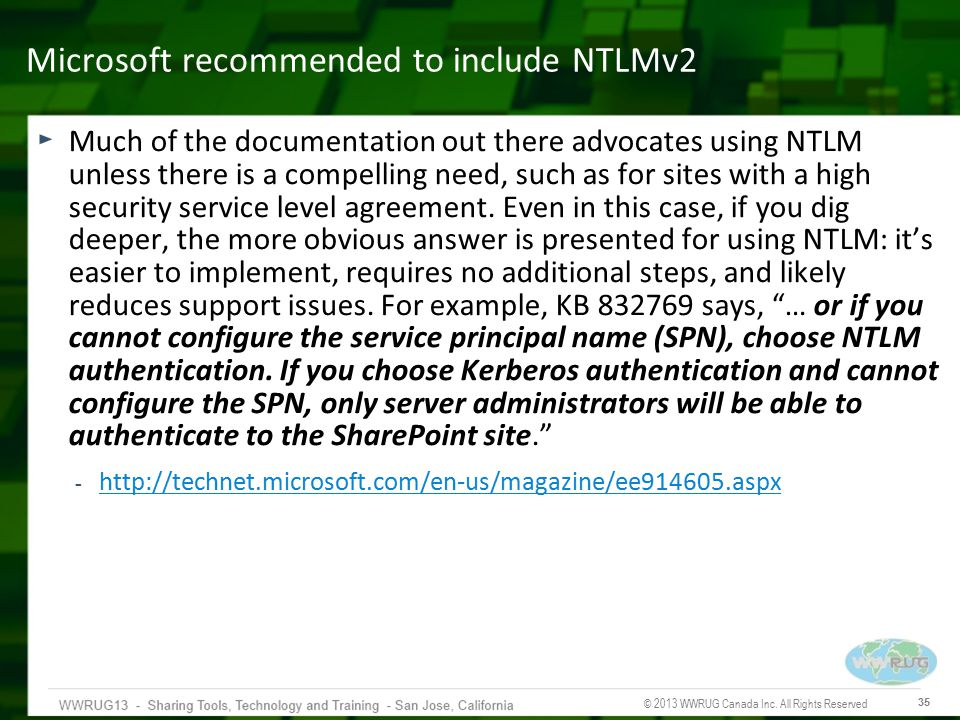 © 2013 WWRUG Canada Inc. All Rights Reserved 35 Microsoft recommended to include NTLMv2 Much of the documentation out there advocates using NTLM unles