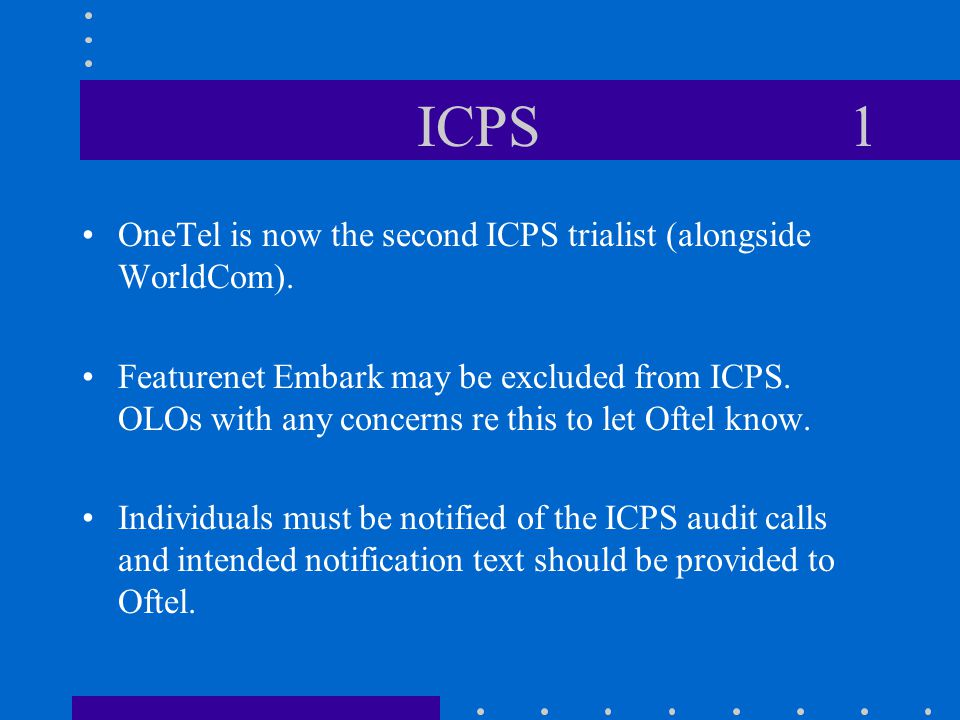 ICPS 1 OneTel is now the second ICPS trialist (alongside WorldCom).