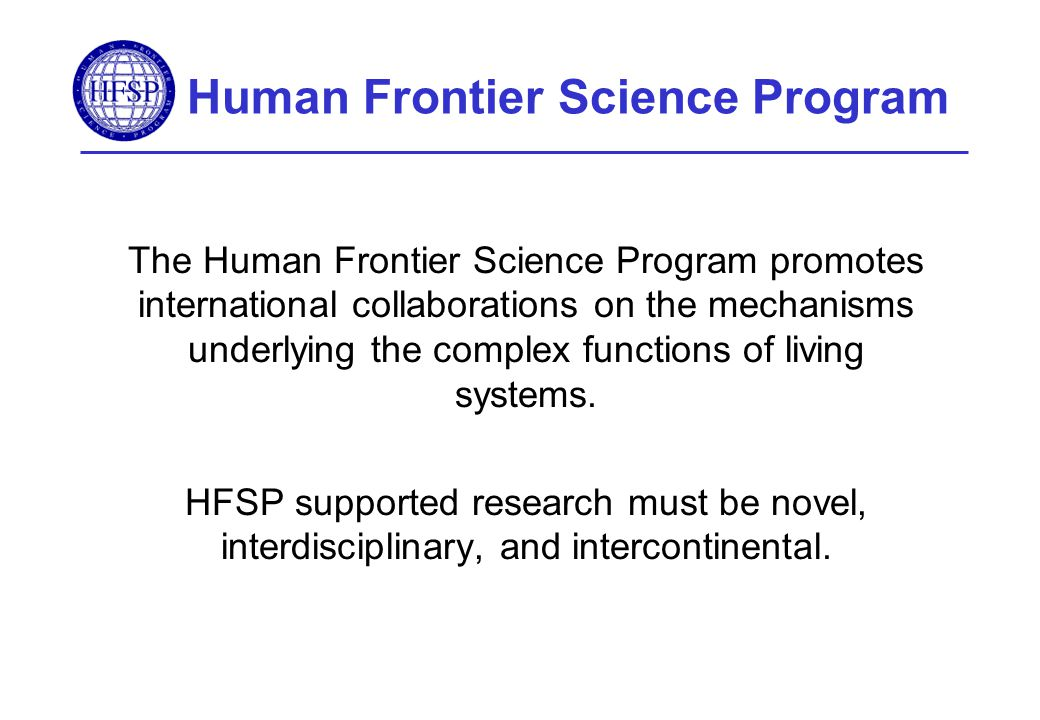 Human Frontier Science Program The Human Frontier Science Program promotes international collaborations on the mechanisms underlying the complex functions of living systems.