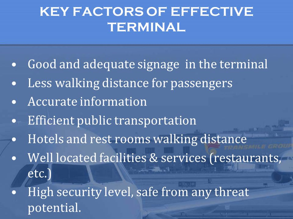 KEY FACTORS OF EFFECTIVE TERMINAL Good and adequate signage in the terminal Less walking distance for passengers Accurate information Efficient public
