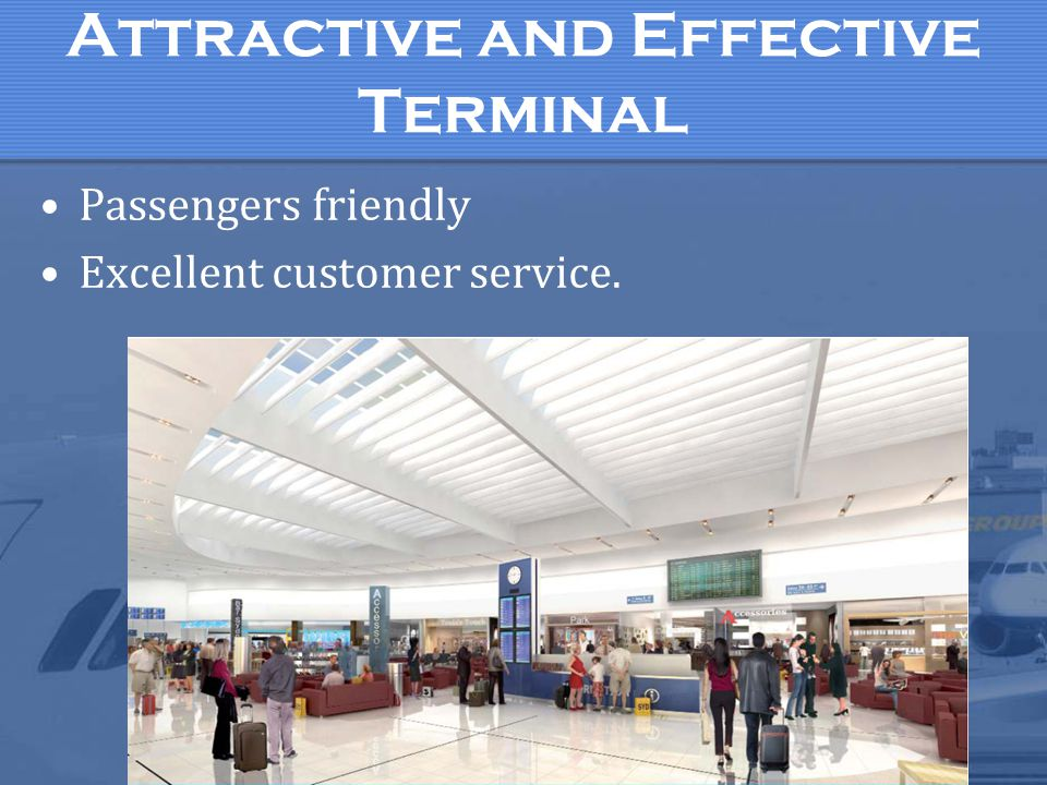 Attractive and Effective Terminal Passengers friendly Excellent customer service.