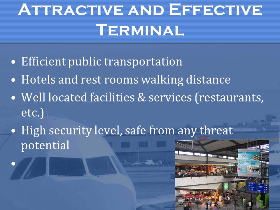 Attractive and Effective Terminal Efficient public transportation Hotels and rest rooms walking distance Well located facilities & services (restauran