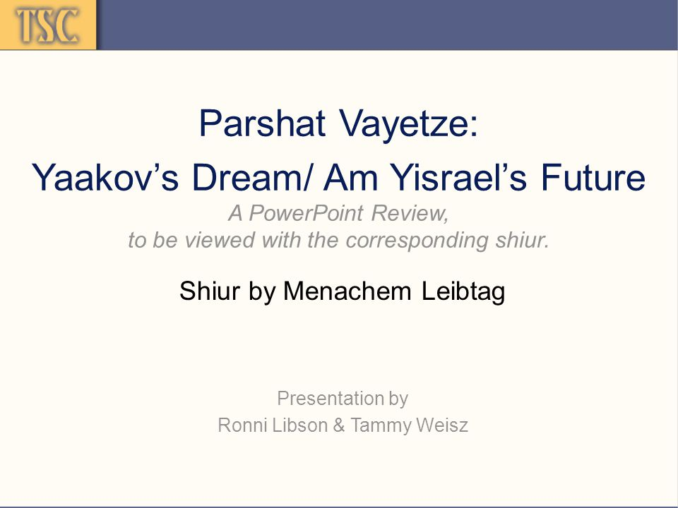 Parshat Vayetze: Yaakov's Dream/ Am Yisrael's Future A PowerPoint Review, to be viewed with the corresponding shiur.