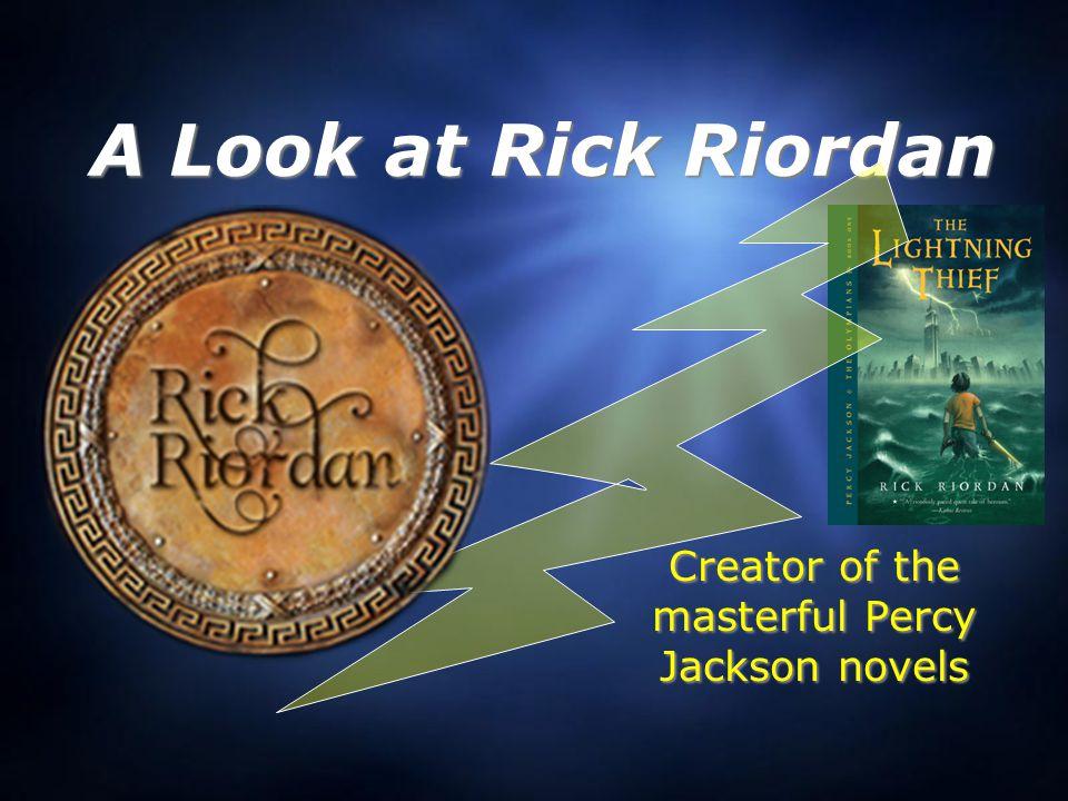 A Look at Rick Riordan Creator of the masterful Percy Jackson novels