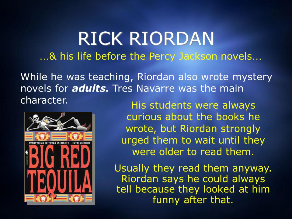 Inspiration for Young Adult Novels Riordan always told his sons magical bed time stories made up of Greek and Norse myths.