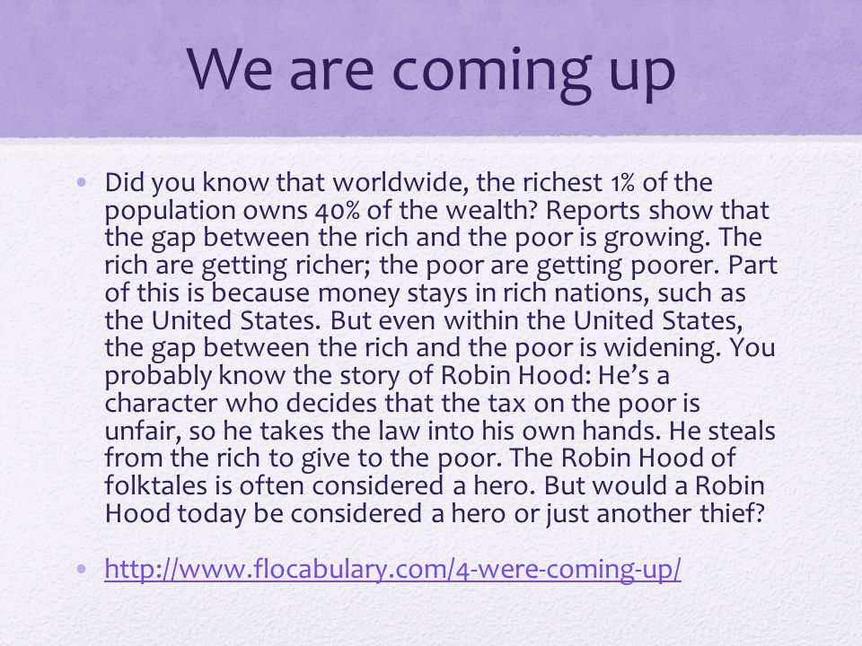 We are coming up Did you know that worldwide, the richest 1% of the population owns 40% of the wealth? Reports show that the gap between the rich and
