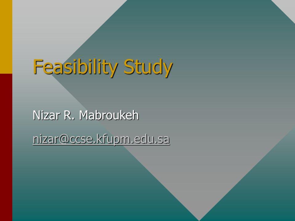 Feasibility Study Nizar R. Mabroukeh nizar@ccse.kfupm.edu.sa