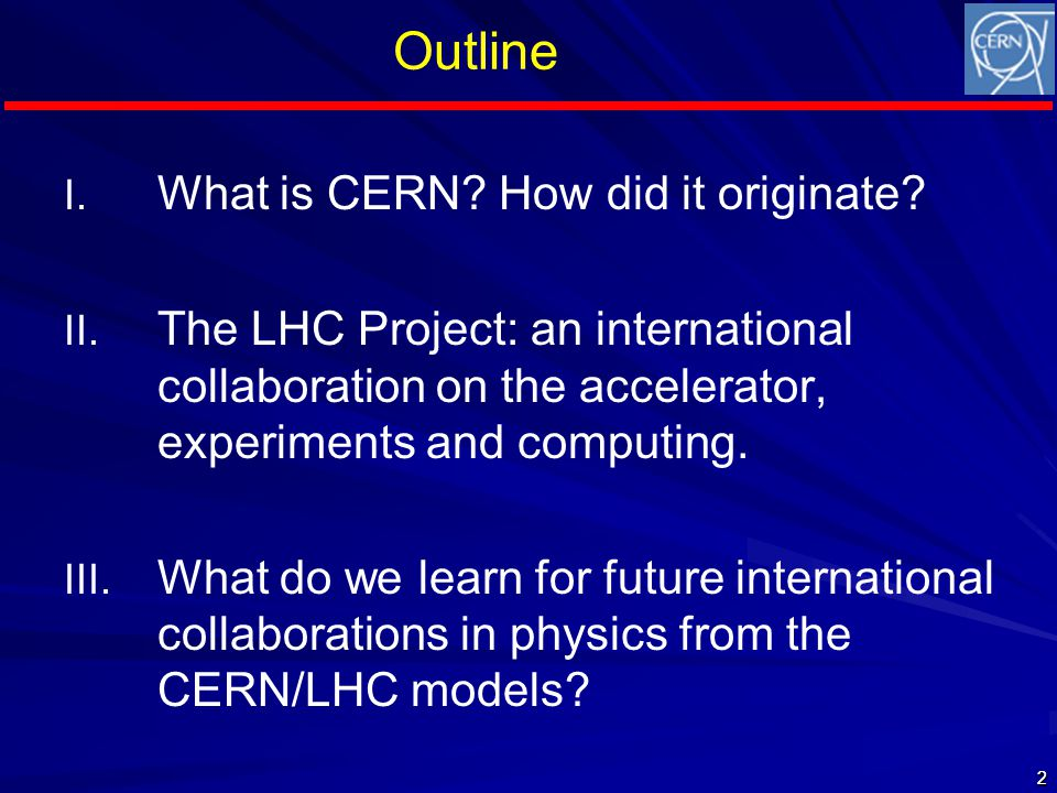2 I. What is CERN. How did it originate. II.