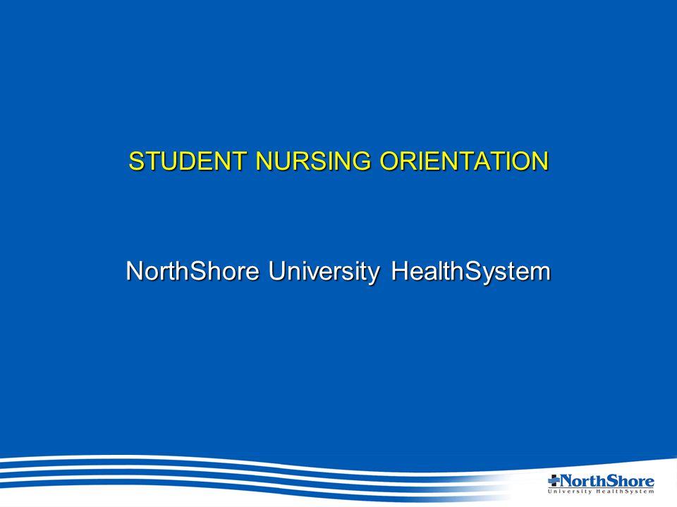 STUDENT NURSING ORIENTATION NorthShore University HealthSystem