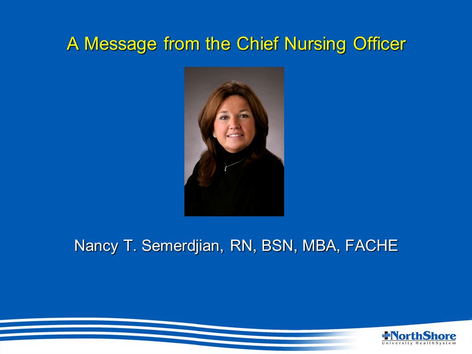 A Message from the Chief Nursing Officer Nancy T. Semerdjian, RN, BSN, MBA, FACHE