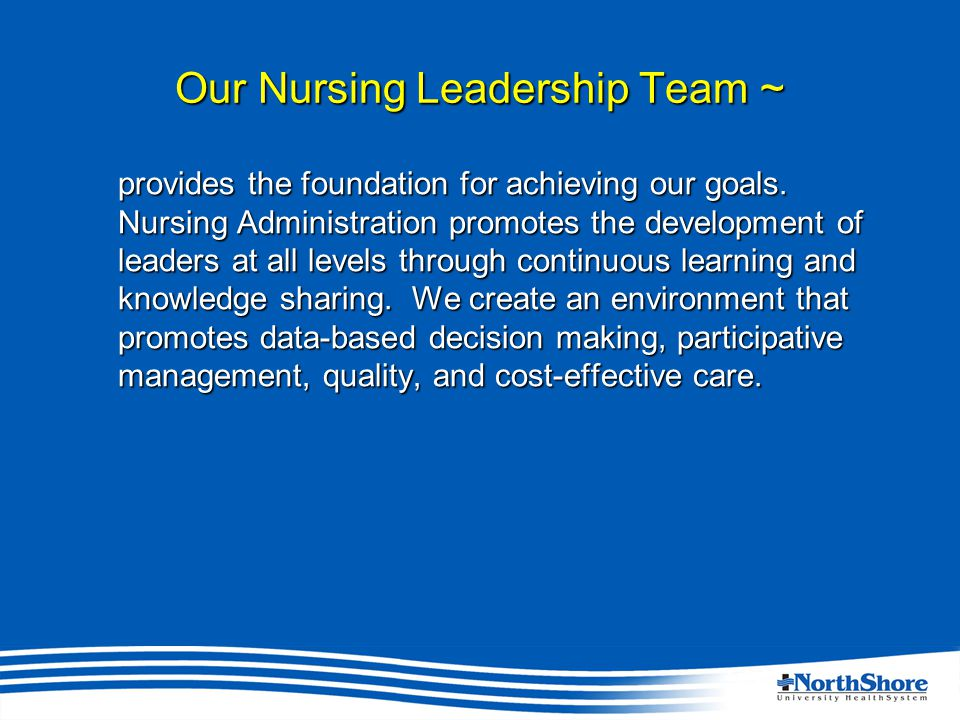 Our Nursing Leadership Team ~ provides the foundation for achieving our goals.