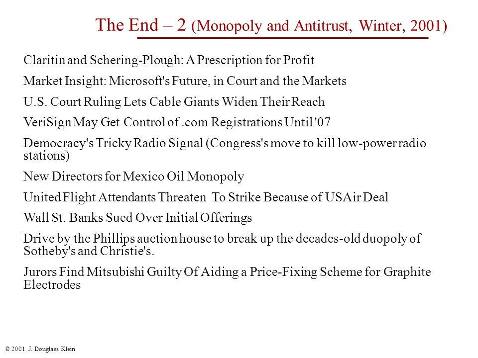 © 2001 J. Douglass Klein The End – 2 (Monopoly and Antitrust, Winter, 2001) Claritin and Schering-Plough: A Prescription for Profit Market Insight: Mi