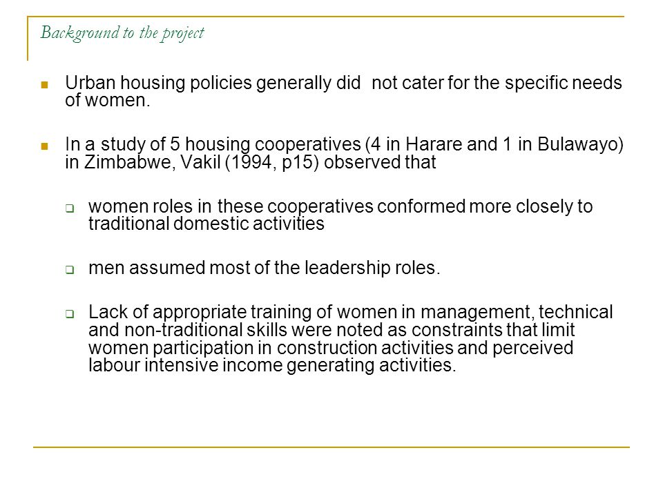 Background to the project Urban housing policies generally did not cater for the specific needs of women.
