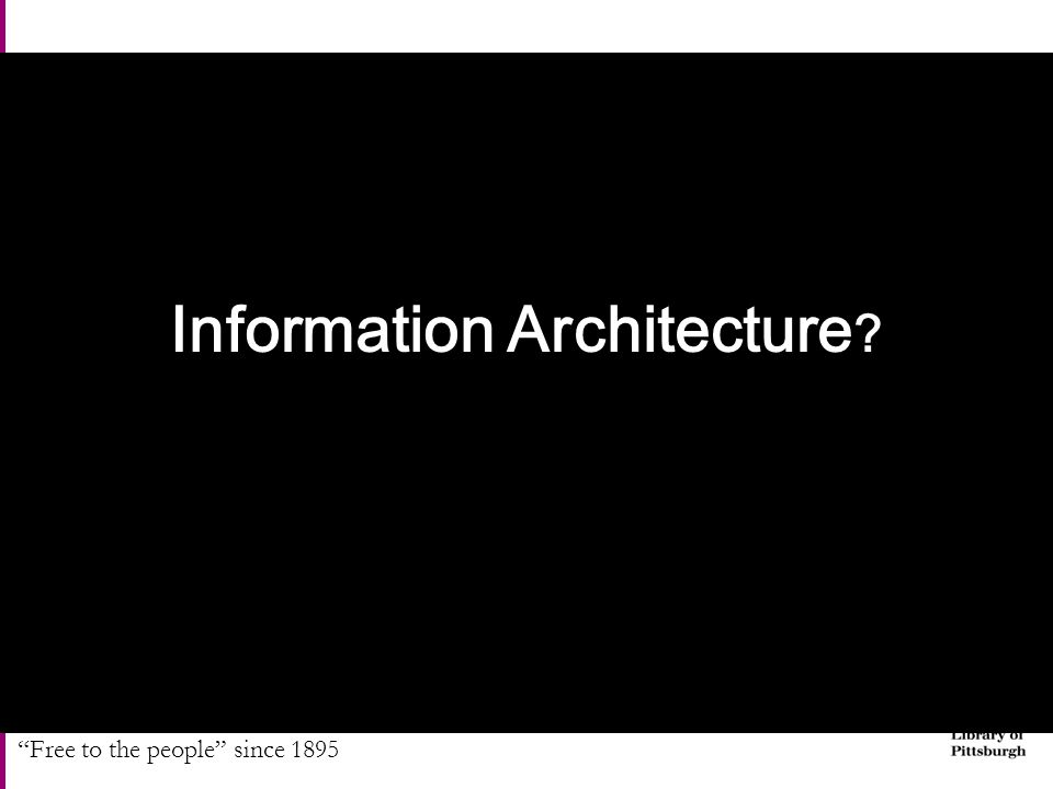 """Free to the people"" since 1895 Information Architecture ?"