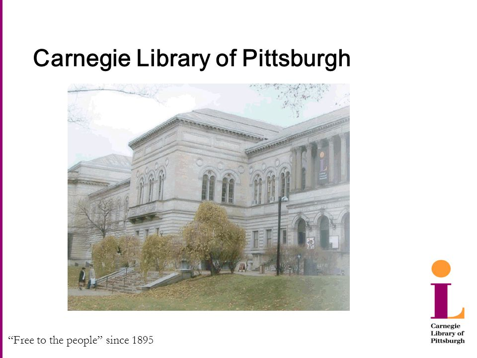 """Free to the people"" since 1895 Carnegie Library of Pittsburgh"
