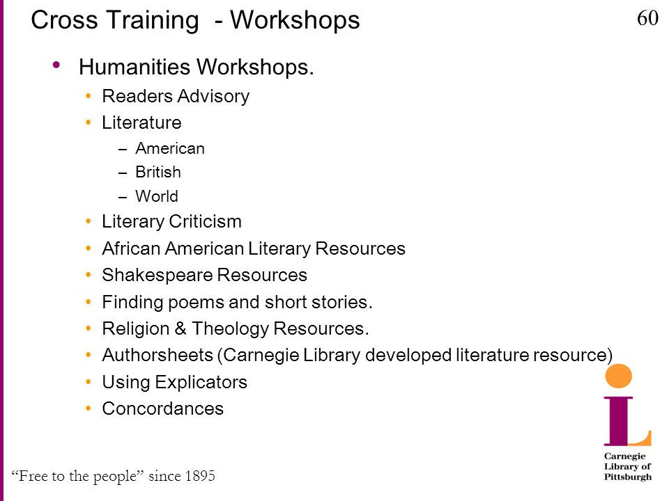 Free to the people since 1895 Cross Training - Workshops Humanities Workshops.