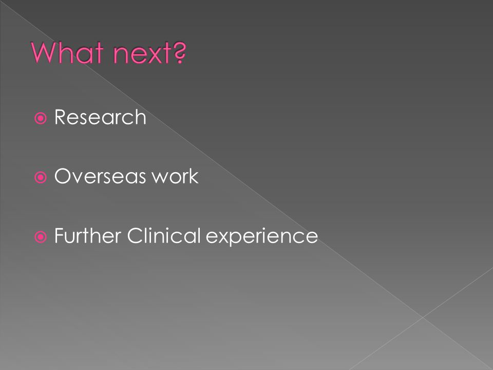  Research  Overseas work  Further Clinical experience