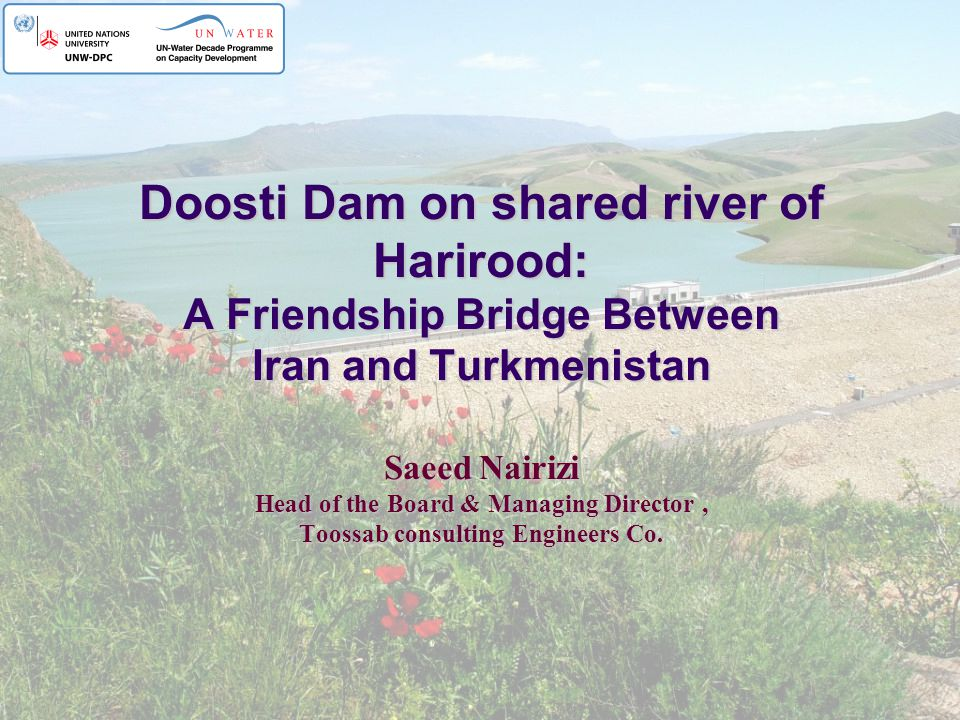 Doosti Dam on shared river of Harirood: A Friendship Bridge Between Iran and Turkmenistan Saeed Nairizi Head of the Board & Managing Director, Toossab consulting Engineers Co.