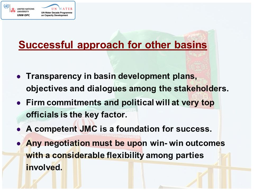 Successful approach for other basins Transparency in basin development plans, objectives and dialogues among the stakeholders. Firm commitments and po