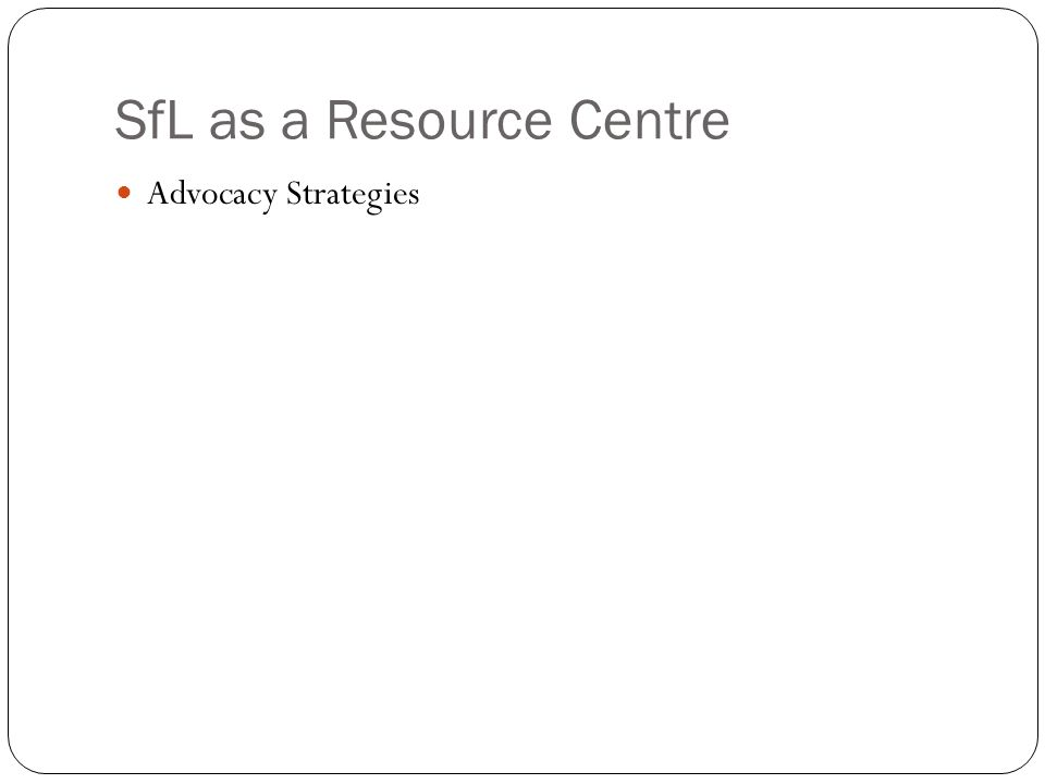 SfL as a Resource Centre Advocacy Strategies