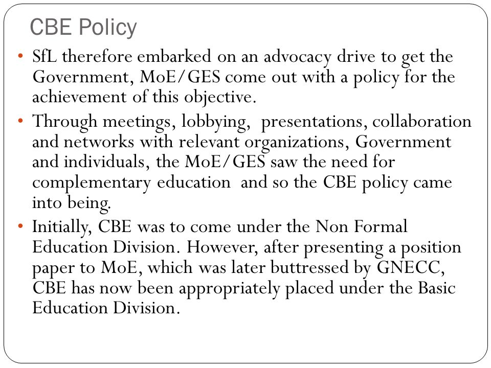 CBE Policy SfL therefore embarked on an advocacy drive to get the Government, MoE/GES come out with a policy for the achievement of this objective.