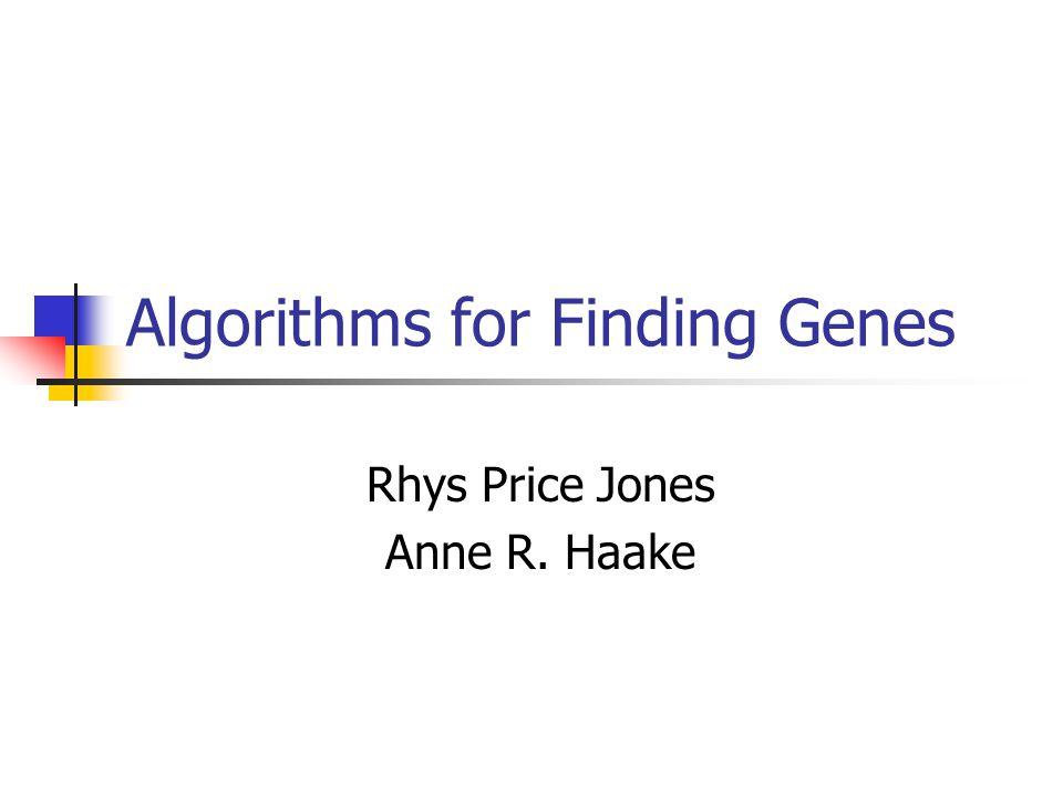 Algorithms for Finding Genes Rhys Price Jones Anne R. Haake