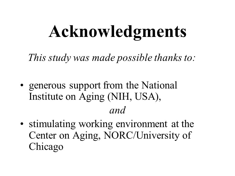 Acknowledgments This study was made possible thanks to: generous support from the National Institute on Aging (NIH, USA), and stimulating working environment at the Center on Aging, NORC/University of Chicago