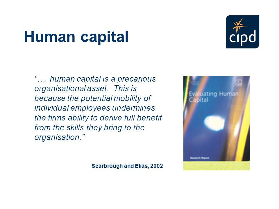 Human capital …. human capital is a precarious organisational asset.