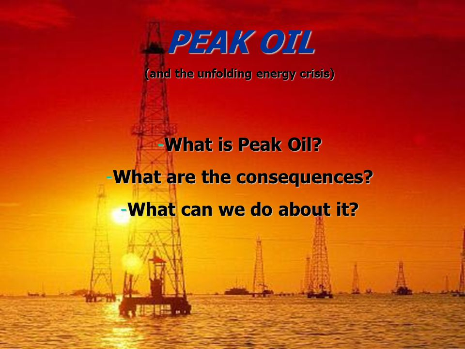 PEAK OIL (and the unfolding energy crisis) -What is Peak Oil.