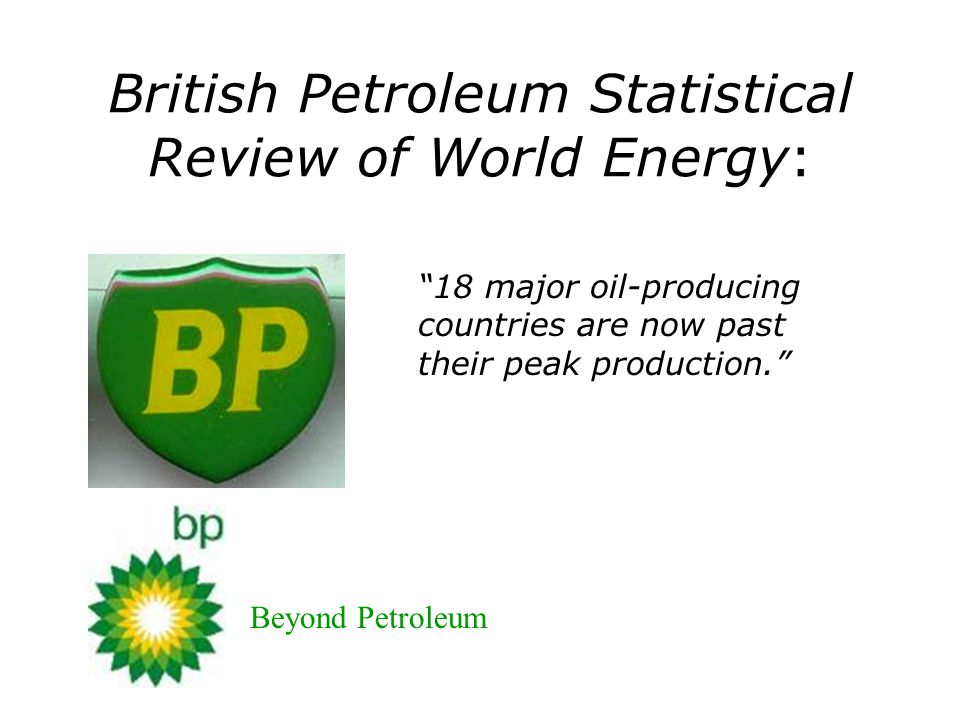British Petroleum Statistical Review of World Energy: 18 major oil-producing countries are now past their peak production. Beyond Petroleum