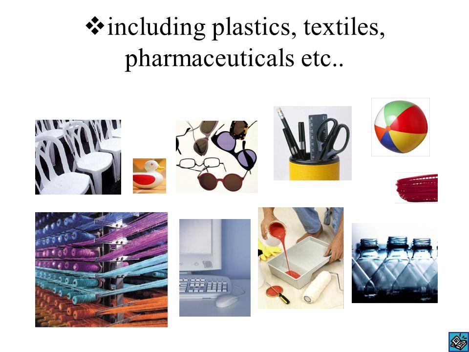  including plastics, textiles, pharmaceuticals etc..