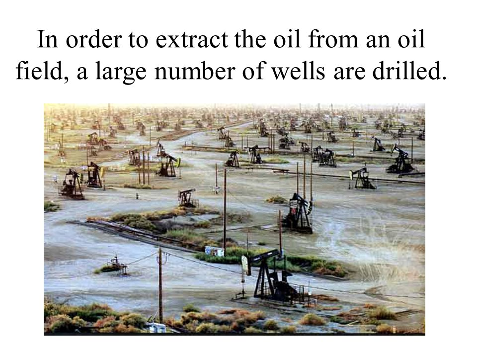 In order to extract the oil from an oil field, a large number of wells are drilled.