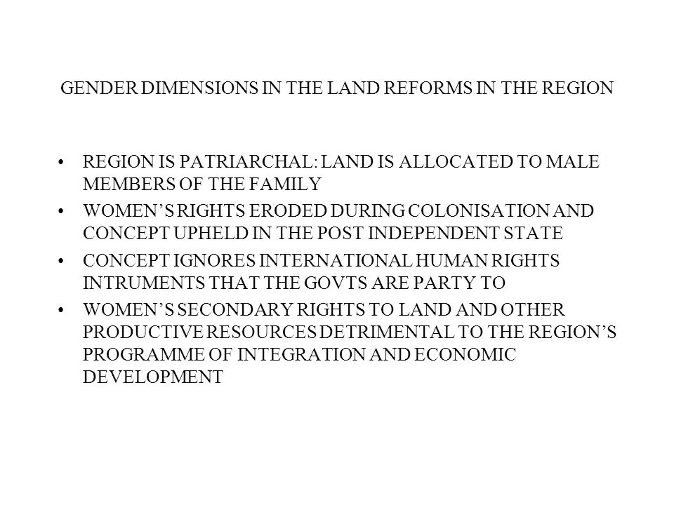 GENDER DIMENSIONS IN THE LAND REFORMS IN THE REGION REGION IS PATRIARCHAL: LAND IS ALLOCATED TO MALE MEMBERS OF THE FAMILY WOMEN'S RIGHTS ERODED DURIN