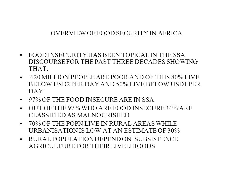 OVERVIEW OF FOOD SECURITY IN AFRICA FOOD INSECURITY HAS BEEN TOPICAL IN THE SSA DISCOURSE FOR THE PAST THREE DECADES SHOWING THAT: 620 MILLION PEOPLE