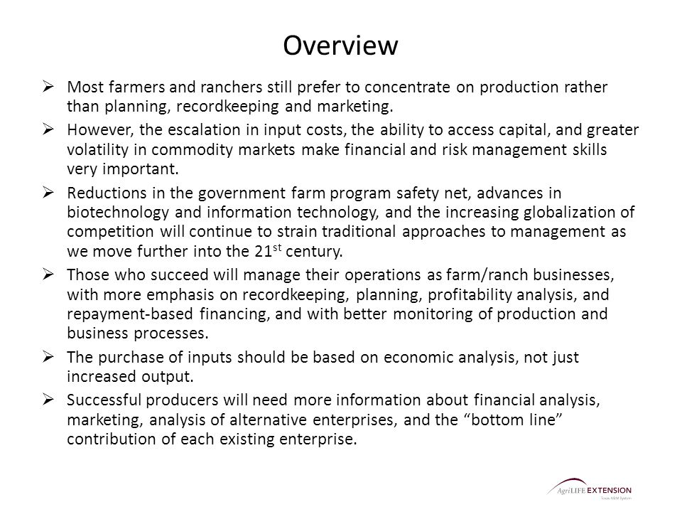 Overview  Most farmers and ranchers still prefer to concentrate on production rather than planning, recordkeeping and marketing.