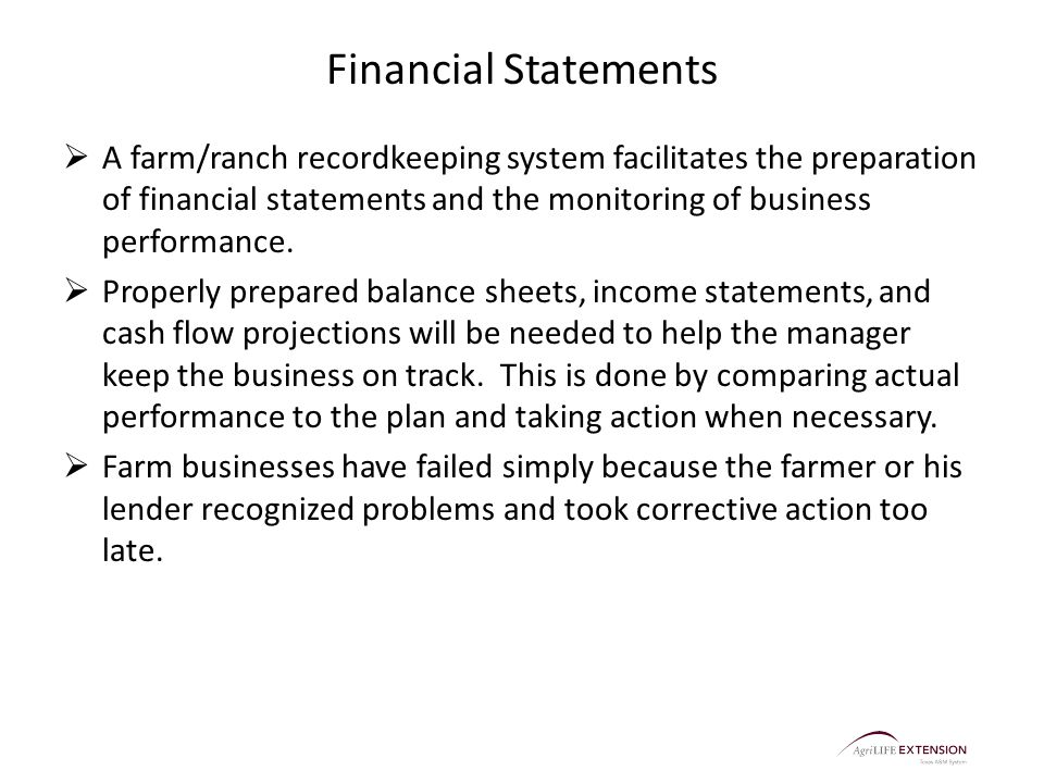 Financial Statements  A farm/ranch recordkeeping system facilitates the preparation of financial statements and the monitoring of business performance.