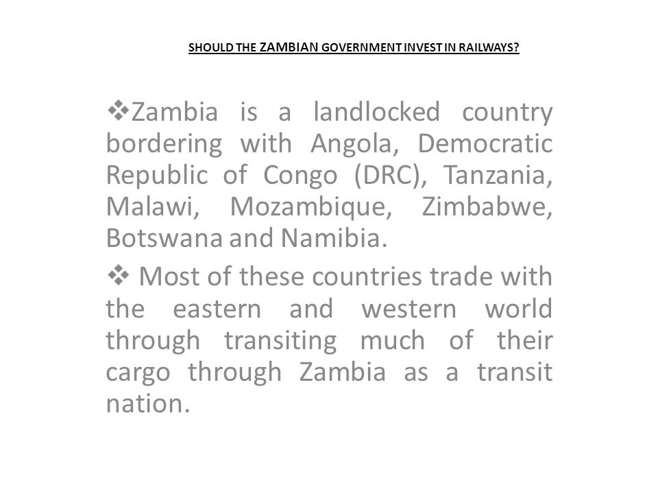 SHOULD THE ZAMBIAN GOVERNMENT INVEST IN RAILWAYS.