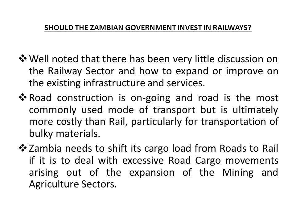 SHOULD THE ZAMBIAN GOVERNMENT INVEST IN RAILWAYS?  Well noted that there has been very little discussion on the Railway Sector and how to expand or i