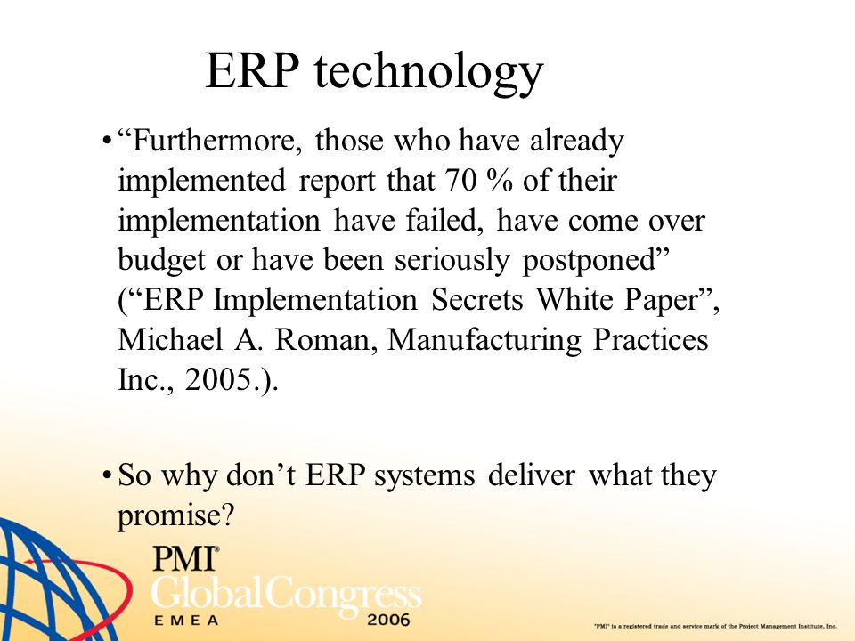 """ERP technology """"Furthermore, those who have already implemented report that 70 % of their implementation have failed, have come over budget or have be"""