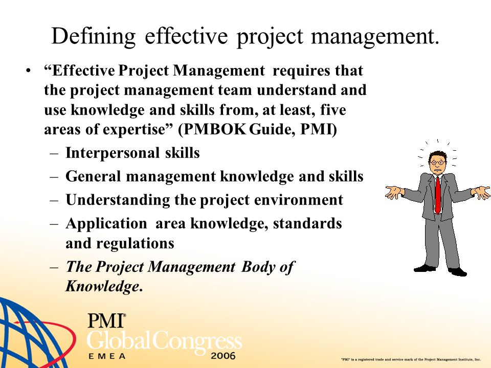 """Defining effective project management. """"Effective Project Management requires that the project management team understand and use knowledge and skills"""