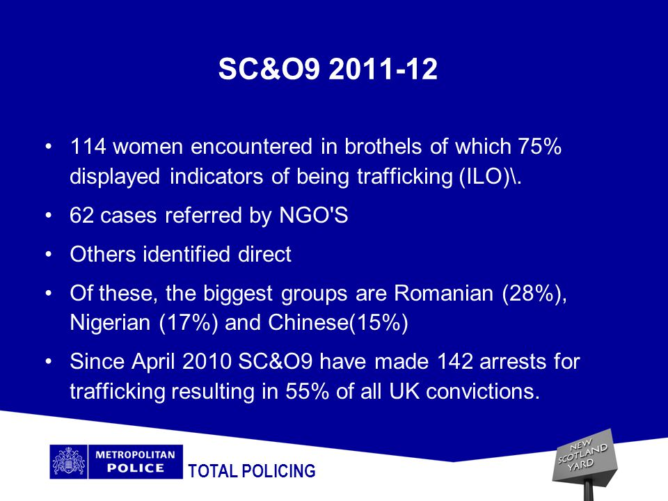 SC&O9 2011-12 114 women encountered in brothels of which 75% displayed indicators of being trafficking (ILO)\.