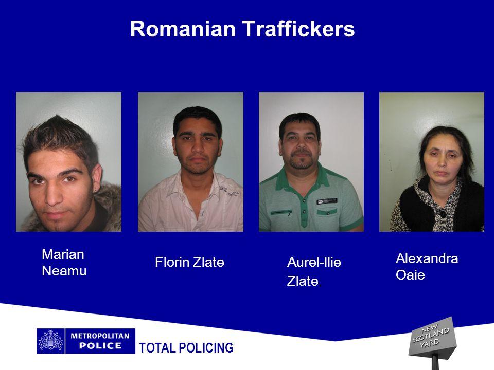 Romanian Traffickers TOTAL POLICING Marian Neamu Florin ZlateAurel-llie Zlate, Alexandra Oaie