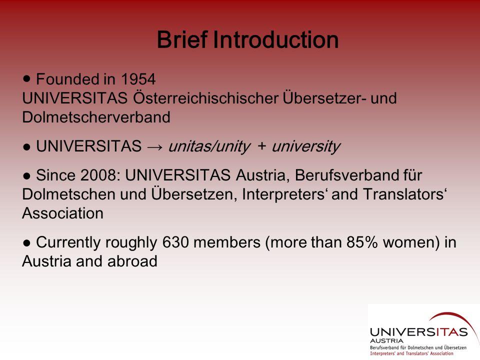 Brief Introduction ● Founded in 1954 UNIVERSITAS Österreichischischer Übersetzer- und Dolmetscherverband ● UNIVERSITAS → unitas/unity + university ● S