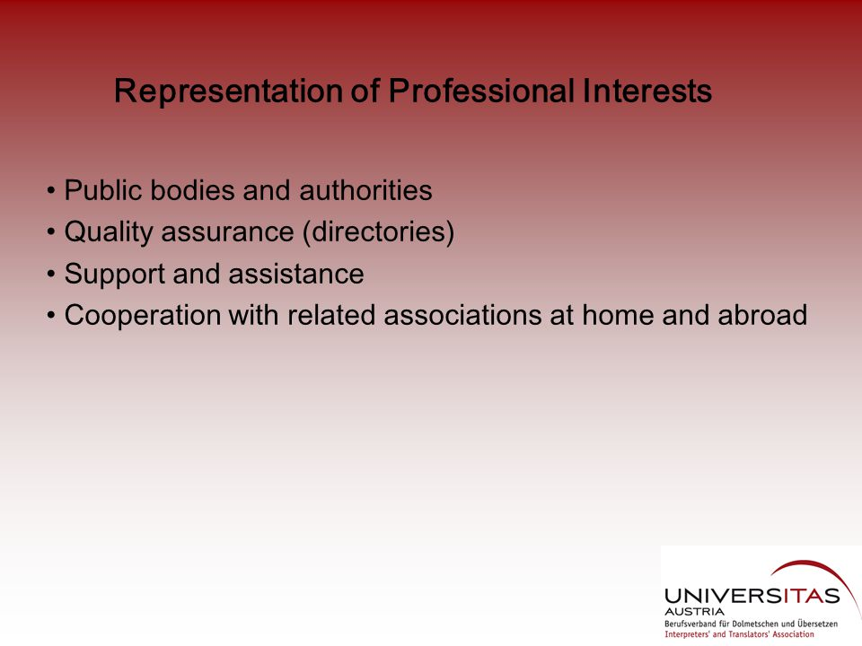 Representation of Professional Interests Public bodies and authorities Quality assurance (directories) Support and assistance Cooperation with related associations at home and abroad