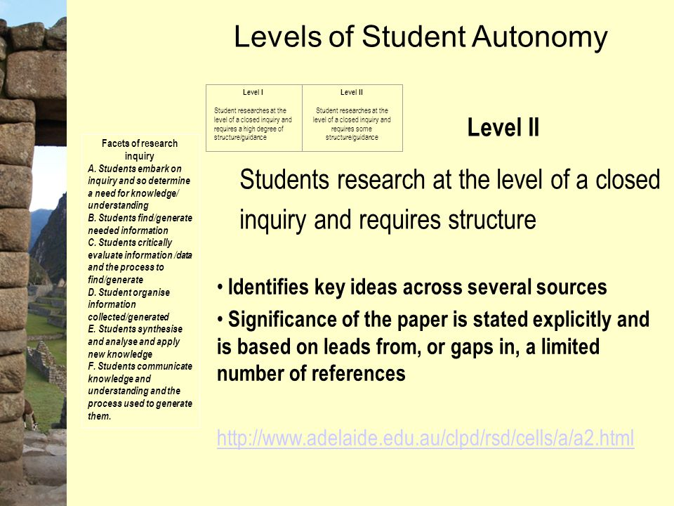 Levels of Student Autonomy Level II Students research at the level of a closed inquiry and requires structure Facets of research inquiry A.