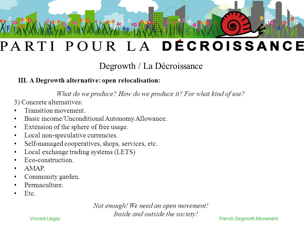 Degrowth / La Décroissance III. A Degrowth alternative: open relocalisation: What do we produce? How do we produce it? For what kind of use? 3) Concre