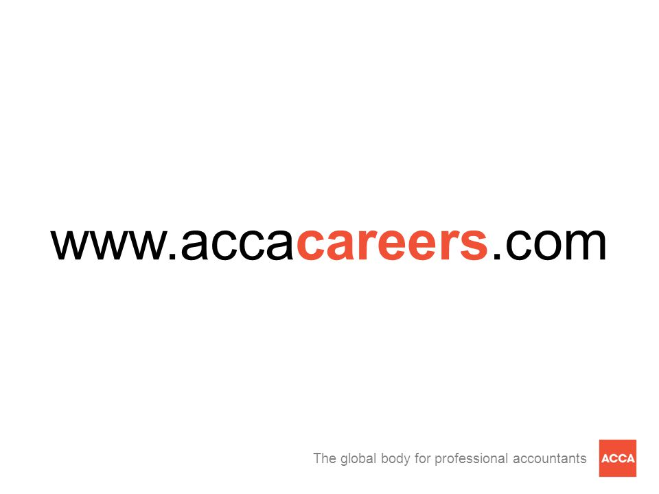 The global body for professional accountants Title for a single large photo delete if not needed www.accacareers.com