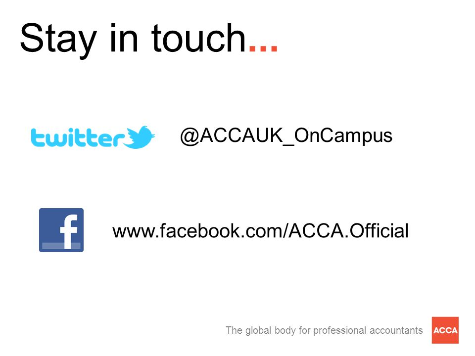 The global body for professional accountants @ACCAUK_OnCampus www.facebook.com/ACCA.Official Stay in touch...